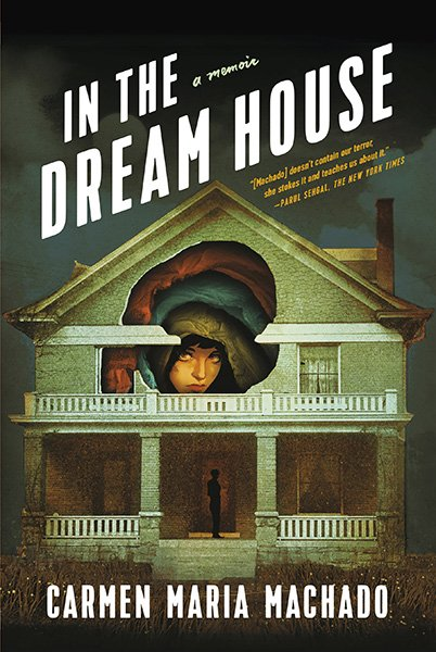 In the Dreamhouse Carmen Maria Machado