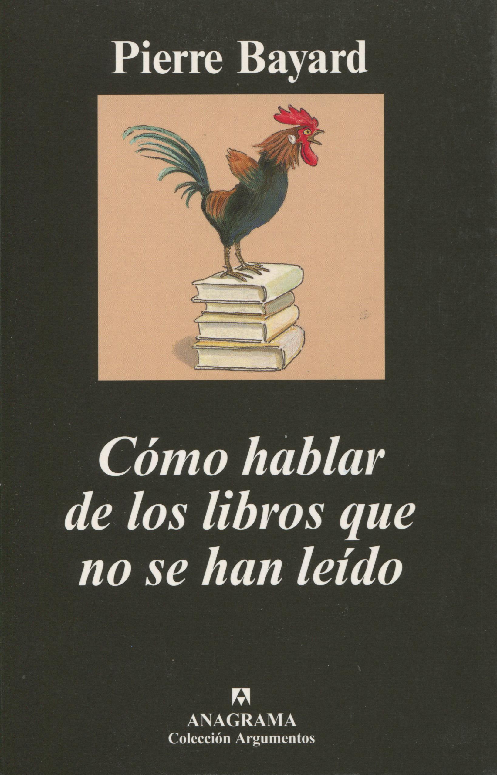 Cómo hablar de los libros que no se han leído - Bayard, Pierre -  978-84-339-6279-9 - Editorial Anagrama