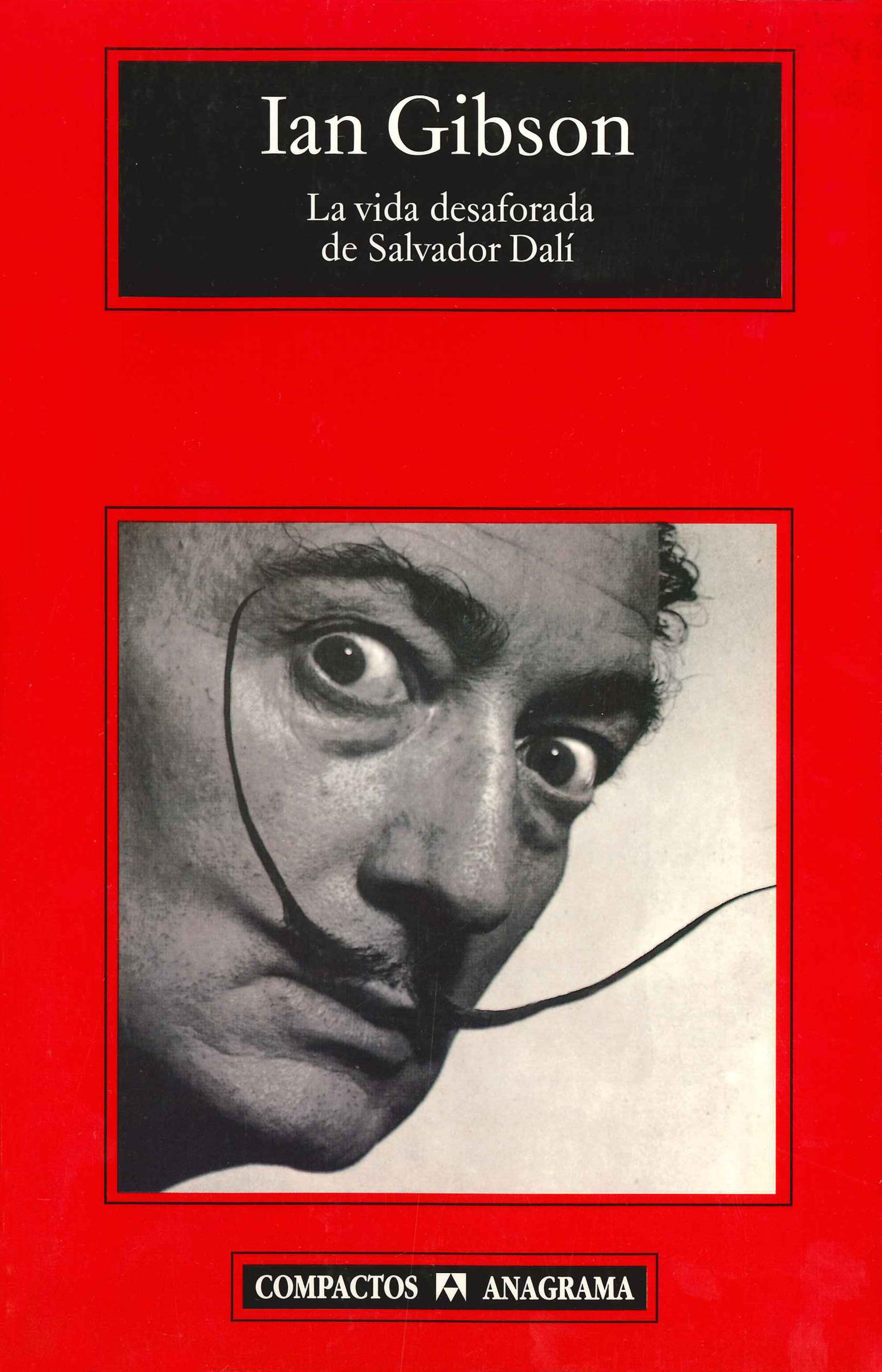 Resultado de imagen de <i>La vida desaforada de Salvador Dalí</i>, de Ian Gibson.