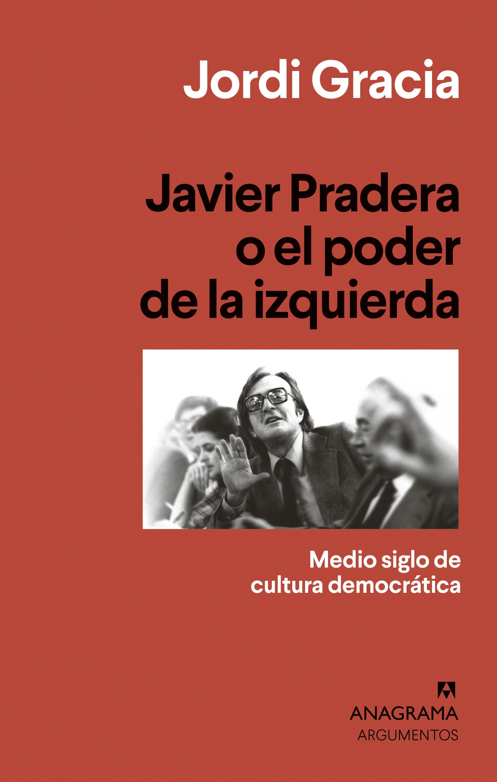 Javier Pradera o el poder de la izquierda - Gracia, Jordi - 978-84-339-6439-7 - Editorial Anagrama
