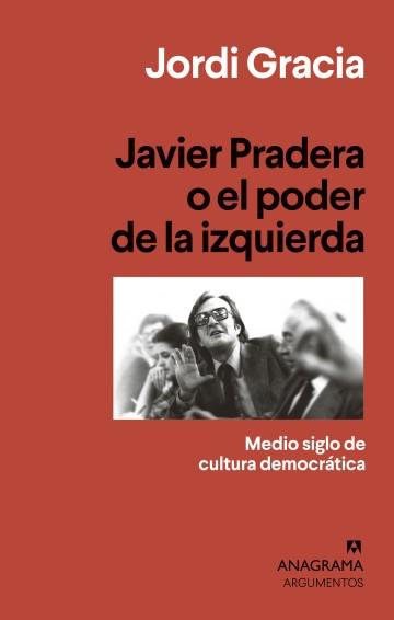 Javier Pradera o el poder de la izquierda - Jordi Gracia